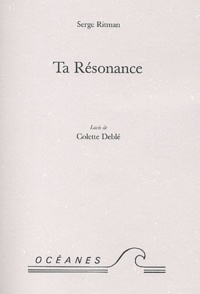 Serge Ritman - Ta Résonance - Lavis de Colette Deblé.