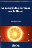 Serge Rochain - Le regard des hommes sur le soleil.