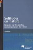Serge Rochon - Solitudes en nature - Regards sur les quêtes contemporaines de vision.
