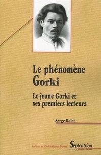 Serge Rolet - Le phénomène Gorki - Le jeune Gorki et ses premiers lecteurs.