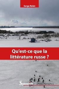 Serge Rolet - Qu'est-ce que la littérature russe ? - Introduction à la lecture des classiques (XIXe-XXe siècles).