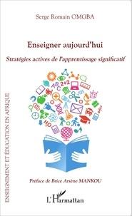 Serge Romain Omgba - Enseigner aujourd'hui - Stratégies actives de l'apprentissage significatif.
