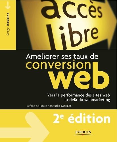 Améliorer ses taux de conversion web. Vers la perfromance des sites web au-delà du webmarketing 2e édition