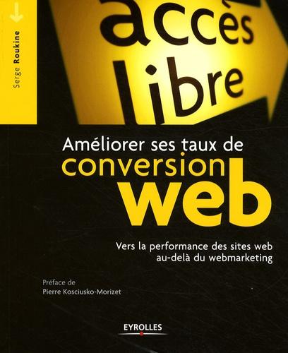 Serge Roukine - Améliorer ses taux de conversion web - Vers la performance des sites web au-delà du webmarketing.