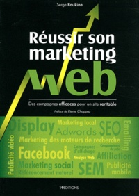 Serge Roukine - Réussir son marketing web - Des campagnes efficaces pour un site rentable.