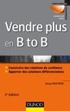 Serge Rouvière - Vendre plus en B to B - Construire des relations de confiance, apporter des solutions différenciantes.