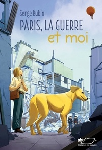 Serge Rubin - Paris, la guerre et moi.