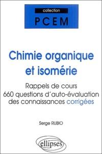 Serge Rubio - Chimie organique et Isomérie - Rappels de cours, réponses aux questions des étudiants, auto-évaluation des connaissances.