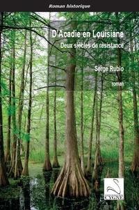 Serge Rubio - D'Acadie en Louisiane - Deux siècles de résistance.