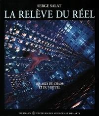 Serge Salat - La relève du réel - Les arts du chaos et du virtuel.