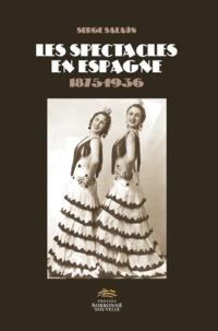 Serge Salaün - Les spectacles en Espagne 1875-1936.
