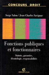 Serge Salon et Jean-Charles Savignac - Fonctions publiques et fonctionnaires - Organisation et statuts, carrière, garanties, déontologie et responsabilités.