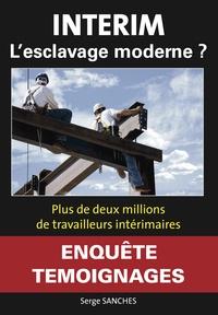 Serge Sanchès - Intérim, l'esclavage moderne ?.