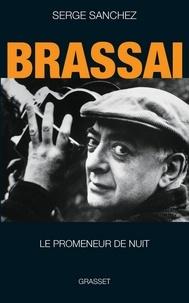 Serge Sanchez - Brassaï, le promeneur de nuit.