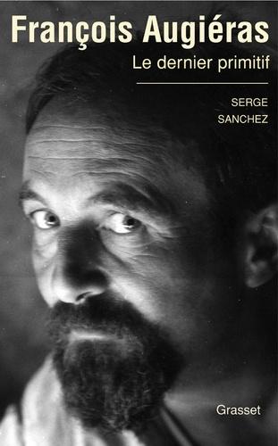 François Augiéras, le dernier primitif - Serge Sanchez - Format ePub - 9782246694793 - 14,99 €