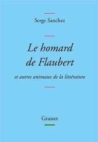 Serge Sanchez - Le homard de Flaubert - Et autres animaux de la littérature.