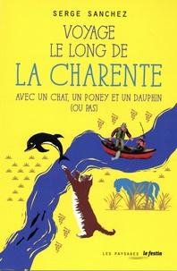 Serge Sanchez - Voyage le long de la Charente avec un chat, un poney et un dauphin (ou pas).