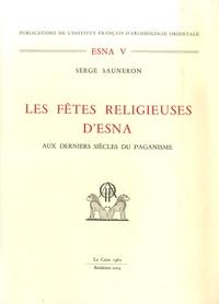 Serge Sauneron - ESNA Tome 5 - Les fêtes religieuses d'Esna aux derniers siècles du paganisme.