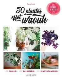 Serge Schall - 50 plantes effet waouh - Les choisir, les entretenir, les photographier.