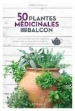 Serge Schall - Des plantes médicinales pour mon balcon - Les cultiver sur une terrasse, un balcon, un rebord de fenêtre..., les conserver, les utiliser.