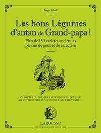 Serge Schall - Les bons légumes d'antan de Grand-papa ! - Cultivez plus de 150 variétés anciennes pleines de goût et de caractère.