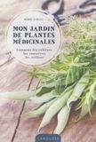 Serge Schall - Mon jardin de plantes médicinales - Comment les cultiver, les conserver, les utiliser.