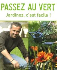 Serge Schall et Armelle Robert - Passez au vert - Jardinez, c'est facile !.