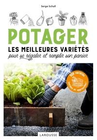 Serge Schall - Potager, les meilleures variétés pour se régaler et remplir son panier - 80 variétés testées et approuvées.