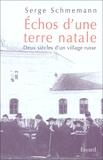 Serge Schmemann - Echos d'une terre natale - Deux siècles d'un village russe.