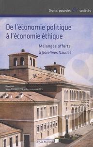 Serge Schweitzer et Dominique Augey - De l'économie politique à l'économie éthique - Mélanges offerts à Jean-Yves Naudet.