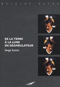Serge Scotto - De la Terre à la Lune en déambulateur.