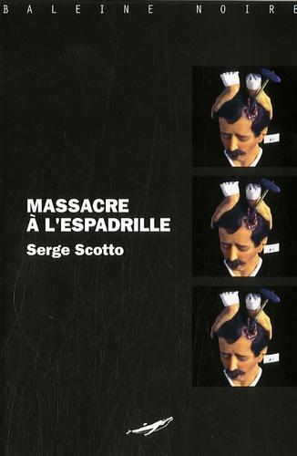 Serge Scotto - Massacre à l'espadrille.