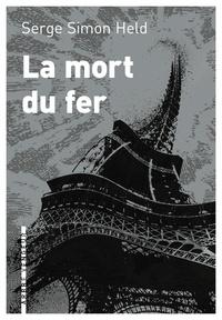 Serge Simon Held - La mort du fer.