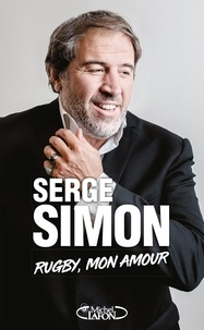 Serge Simon - Rugby, mon amour.