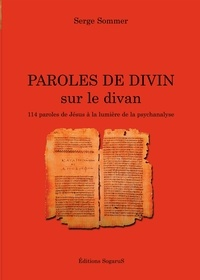 Serge Sommer - Paroles de divin sur le divan - 114 Paroles de Jésus à la lumière de la psychanalyse.