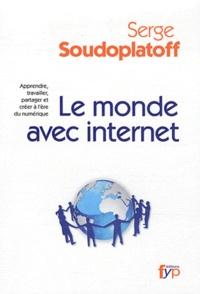 Serge Soudoplatoff - Le monde avec internet - Apprendre, travailler, partager et créer à l'ère du numérique.