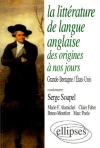 Serge Soupel et Marc Porée - La littérature de langue anglaise des origines à nos jours - Grande-Bretagne, États-Unis.