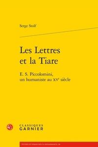 Serge Stolf - Les lettres et la tiare - E.S. Piccolomini, un humaniste au XVe siècle.