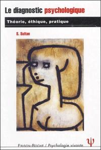 Serge Sultan - Le diagnostic psychologique - Théorie, éthique, pratique.