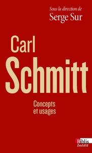 Serge Sur - Carl Schmitt - Concepts et usages.