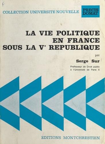 La Vie politique en France sous la Ve République
