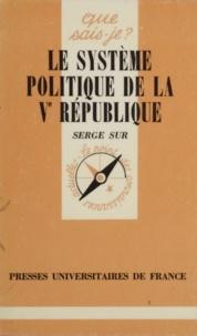 Serge Sur - Le système politique de la 5e République.