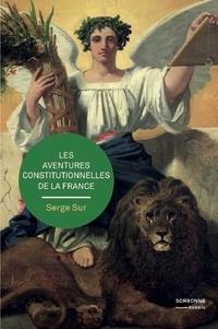 Serge Sur - Les aventures constitutionnelles de la France.