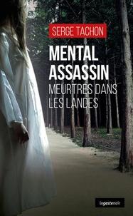 Serge Tachon - Mental Assassin - Meurtres dans les Landes.
