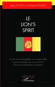 Serge Tchaha et Christophe Degaule - Le Lion's Spirit - Et si les Lions indomptables nous avaient révélé le genre de peuple que nous sommes ? Devenons profondément nous-mêmes.