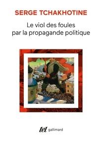 Serge Tchakhotine - Le viol des foules par la propagande politique.