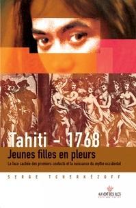 Serge Tcherkézoff - Tahiti 1768 - Jeunes filles en pleurs ; La face cachée des premiers contacts et la naissance du mythe occidental (1595-1928).