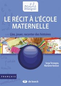 Serge Terwagne et Marianne Vanesse - Le récit à l'école maternelle - Lire, jouer, raconter des histoires.