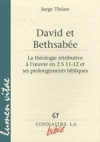 Serge Théate - David et Bethsabée - La théologie rétributive à l'oeuvre en 2 S 11-12 et ses prolongements bibliques.