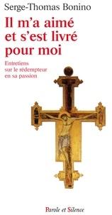 Serge-Thomas Bonino - Il m'a aimé et s'est livré pour moi - Entretiens sur le Rédempteur en sa Passion.